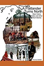 A Flatlander Turns North: Deer camp notes and other short stories