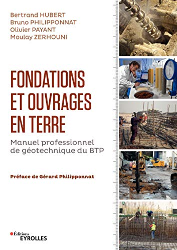 Fondations et ouvrages en terre: Manuel professionnel de géotechnique du BTP (Blanche BTP)