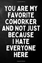 You Are My Favorite Coworker And Not Just Because I Hate Everyone Here: Coworker Gag Gift Journal / Funny Notebook For Co-worker / Hilarious Office Gifts ( 6 x 9 -120 Blank Lined Journal )