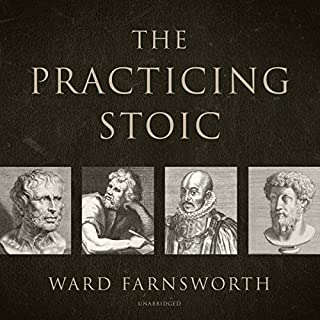 The Practicing Stoic                   Written by:                                                                                                                                 Ward Farnsworth                               Narrated by:                                                                                                                                 John Lescault                      Length: 9 hrs and 57 mins     1 rating     Overall 3.0