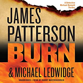 Burn                   Written by:                                                                                                                                 James Patterson,                                                                                        Michael Ledwidge                               Narrated by:                                                                                                                                 Danny Mastrogiorgio                      Length: 7 hrs and 53 mins     1 rating     Overall 4.0