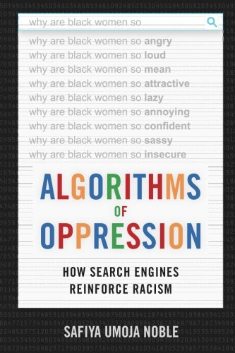 Algorithms of Oppression: How Search Engines Reinforce Racism