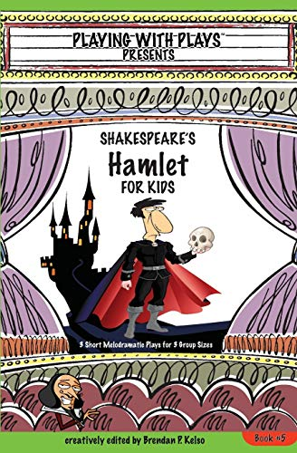 Shakespeare's Hamlet for Kids: 3 Short Melodramatic Plays for 3 Group Sizes (Playing with Plays) (Vo