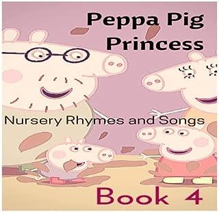Peppa Pig Princess Nursery Rhymes and Songs: Book 4 (Peppa Pig Learning) (Volume 4)