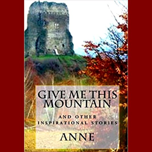 Give Me This Mountain: And Other Inspirational Stories audiobook cover art