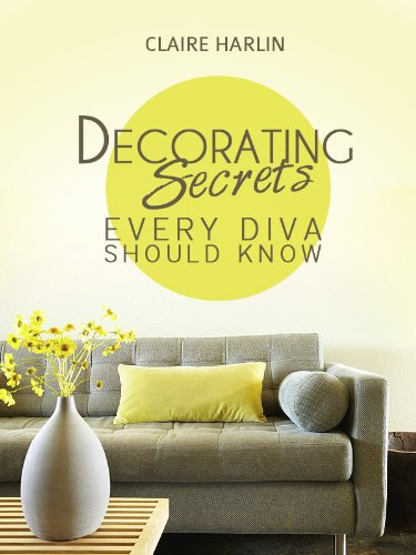 Decorating Secrets Every Design Diva Should Know: With information on color palettes, room aesthetic, and more. (Expert Secrets 101 Kindle Book Series)
