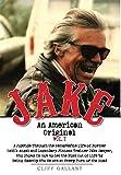 Jake: An American Original. Volume I. The Life of the Legendary Biker, Bodybuilder, and Hell's Angel