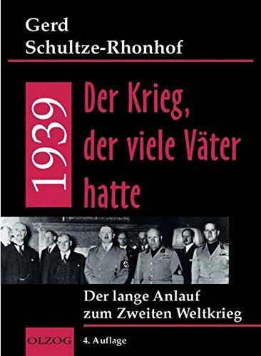 1939 - Der Krieg, der viele Väter hatte: Der lange Anlauf zum 2. Weltkrieg