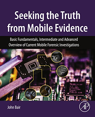 Seeking the Truth from Mobile Evidence: Basic Fundamentals, Intermediate and Advanced Overview of Current Mobile Forensic Investigations (English Edition)