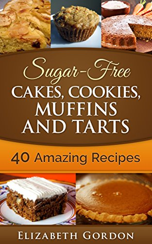 Sugar-Free Cakes, Cookies, Muffins and Tarts: Sugar-Free Cakes, Cookies, Muffins and Tarts by [Elizabeth Gordon]