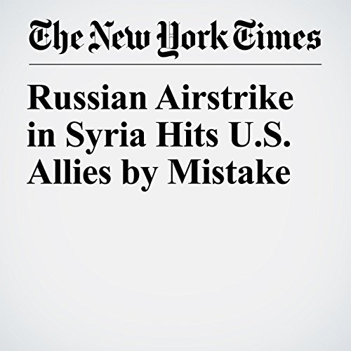 Russian Airstrike in Syria Hits U.S. Allies by Mistake copertina