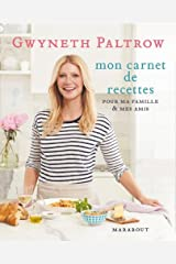 Gwyneth Paltrow mon carnet de recettes: Pour ma famille et mes amis (Cuisine) Paperback