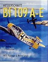 Messerschmitt Bf 109 A-E: Development/Testing/Production (Schiffer Military History)