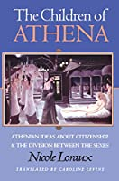 The Children of Athena: Athenian Ideas About Citizenship and the Division Between the Sexes