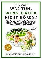 Was tun, wenn Kinder nicht hoeren?: Wie die psychologische Forschung Eltern und Lehrern dabei hilft, die beste Erziehung zu finden (Erziehungspsychologie, Klassenfuehrung, Paedagogische Psychologie)
