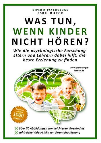 Was tun, wenn Kinder nicht hören?: Wie die psychologische Forschung Eltern und Lehrern dabei hilft, die beste Erziehung zu finden (Erziehungspsychologie, Klassenführung, Pädagogische Psychologie)