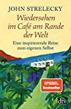 Wiedersehen im Café am Rande der Welt: Eine inspirierende Reise zum eigenen Selbst - John Strelecky