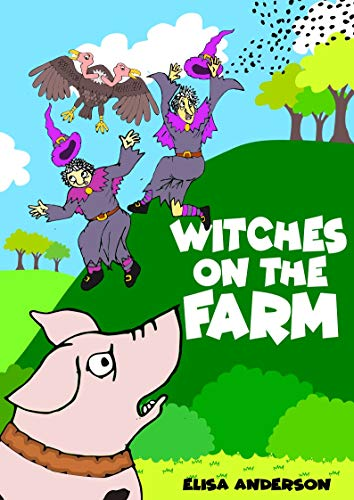 Witches on the Farm - An Exciting Read Aloud Children's Book: A fun colorful bedtime story perfect for children, boys and girls, ages 3 to 5 and above (English Edition)