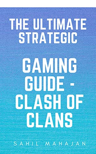 The Ultimate Strategic Gaming Guide - Clash of Clans (English Edition)