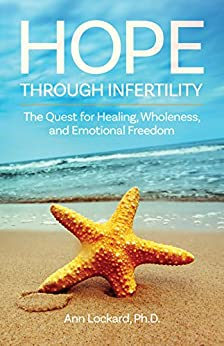 Hope Through Infertility: The Quest for Healing, Wholeness, and Emotional Freedom by [Ann Lockard, Stephanie Gunning, Rebecca Linder Hintze]