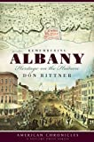 Remembering Albany:: Heritage on the Hudson (American Chronicles)