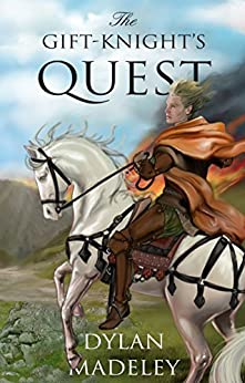 The Gift-Knight's Quest (The Gift-Knight Trilogy Book 1) by [Dylan Madeley]