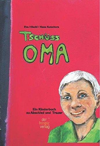 Tschüss Oma: Ein Kinderbuch zu Trauer und Abschied