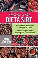 Guida Alla Dieta Sirt: Accelera il tuo metabolismo e perdi peso in 7 giorni. Attiva il tuo gene magro, brucia i grassi e resta in forma!