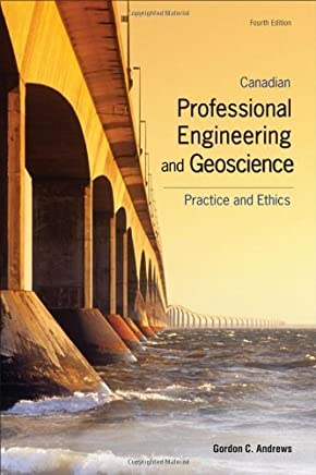 Canadian Professional Engineering and Geoscience: Practice and Ethics by Gordon C Andrews (December 11,2008)