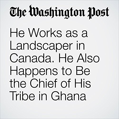He Works as a Landscaper in Canada. He Also Happens to Be the Chief of His Tribe in Ghana audiobook cover art