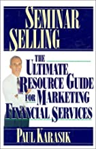 Seminar Selling: The Ultimate Resource Guide to Marketing Financial Services