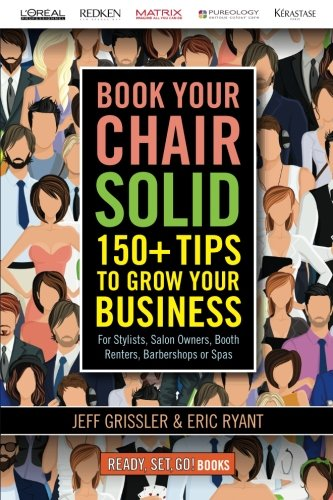 Book Your Chair Solid: 150+ Tips To Grow Your Business (For Stylists, Salon Owners, Booth Renters, Barbershops and Spas) (Ready, Set, Go Books!)
