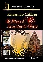 Rennes-le-Château - La Reine d'Or ...là où dort le Divin de Jean-Pierre GARCIA