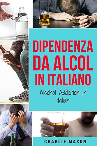 Dipendenza da Alcol In Italiano/ Alcohol Addiction In Italian
