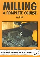 Milling: A Complete Course (Workshop Practice) (Workshop Practice) (Workshop Practice)