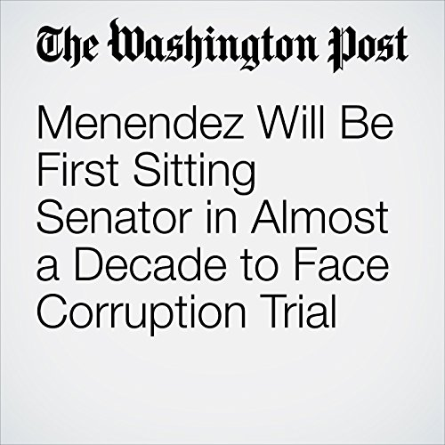 Menendez Will Be First Sitting Senator in Almost a Decade to Face Corruption Trial copertina