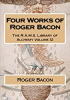 Four Works of Roger Bacon (R.a.m.s. Library of Alchemy)