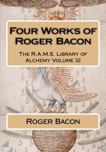 Four Works of Roger Bacon (The R.A.M.S. Library of Alchemy, Band 32)