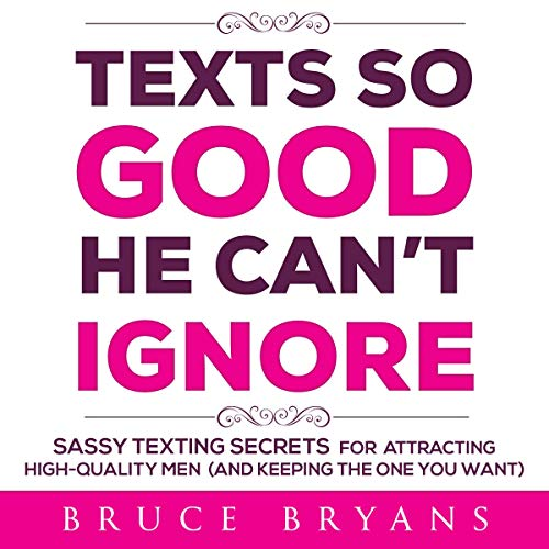 Texts So Good He Can't Ignore: Sassy Texting Secrets for Attracting High-Quality Men (and Keeping the One You Want)  By  cover art