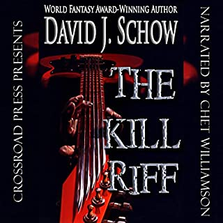 The Kill Riff                   By:                                                                                                                                 David J. Schow                               Narrated by:                                                                                                                                 Chet Williamson                      Length: 13 hrs and 10 mins     2 ratings     Overall 5.0