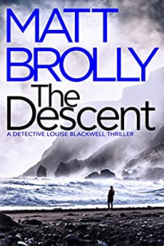 The Descent (Detective Louise Blackwell Book 2) by [Matt Brolly]