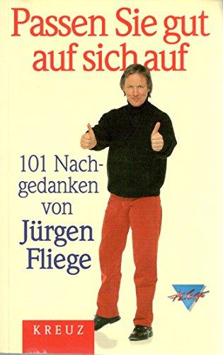 Jürgen Fliege: Passen Sie gut auf sich auf - 101 Nachgedanken