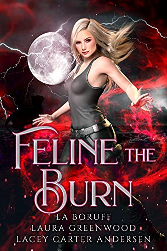 Feline The Burn The Firehouse Feline L.A. Boruff Lacey Carter Andersen Laura Greenwood reverse harem urban fantasy