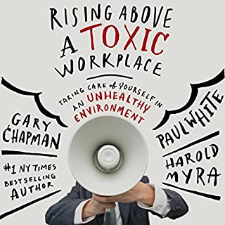 Rising Above a Toxic Workplace     Taking Care of Yourself in an Unhealthy Environment              By:                                                                                                                                 Gary Chapman,                                                                                        Paul White,                                                                                        Harold Myra                               Narrated by:                                                                                                                                 Wes Bleed                      Length: 4 hrs and 9 mins     91 ratings     Overall 3.9