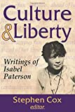 Culture and Liberty: Writings of Isabel Paterson - Stephen Cox