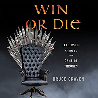 Win or Die     Leadership Secrets from Game of Thrones              By:                                                                                                                                 Bruce Craven                               Narrated by:                                                                                                                                 Bruce Craven                      Length: 11 hrs and 26 mins     1 rating     Overall 5.0