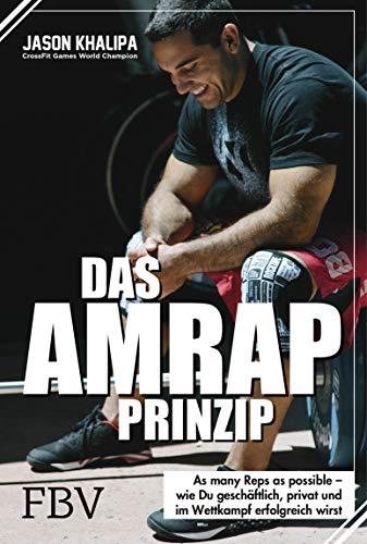 Das AMRAP-Prinzip: As Many Reps As Possible - wie du geschäftlich, privat und im Wettkampf erfolgreich bist