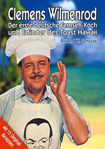Clemens Wilmenrod: Der erste deutsche Fernseh-Koch und der Erfinder des Toast Hawaii