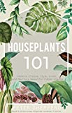 Houseplants 101: How to choose, style, grow and nurture your indoor plants. (The Green Fingered Gardener ™)