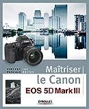 Maîtriser le Canon EOS 5D Mark III